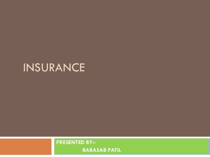 INSURANCE    PRESENTED BY:-            BABASAB PATIL
