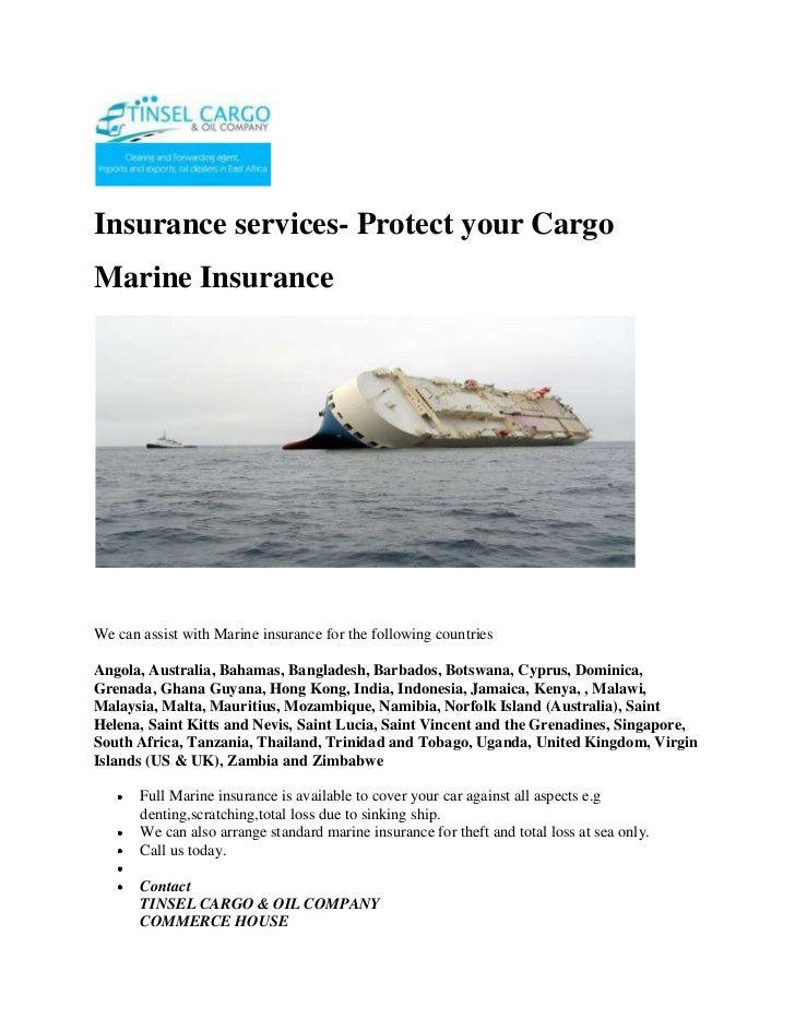 Insurance services- Protect your Cargo <br />Marine Insurance<br /> <br />We can assist with Marine insurance for the foll...
