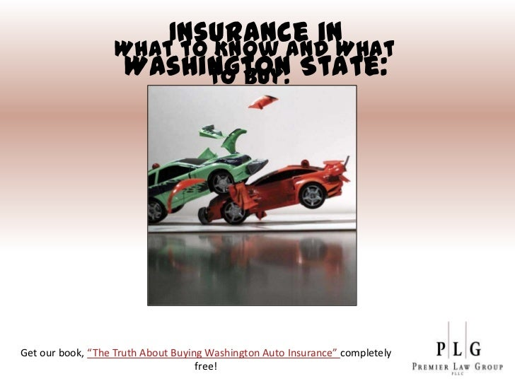 Insurance in                   What to Know and What                    Washington State:                          to Buy....
