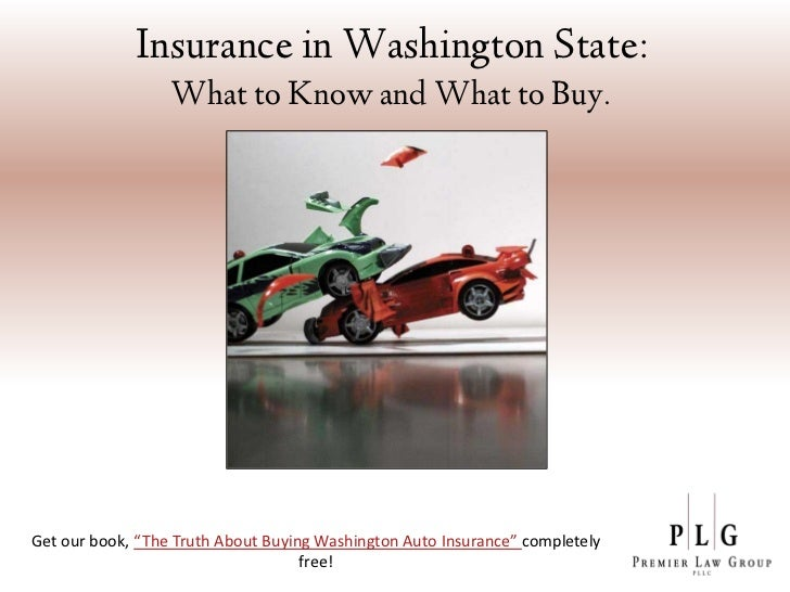 "Insurance in Washington State:                  What to Know and What to Buy.Get our book, ""The Truth About Buying Washing..."