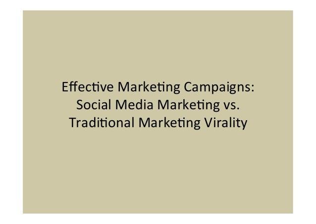Effec%ve Marke%ng Campaigns:   Social Media Marke%ng vs.  Tradi%onal Marke%ng Virality