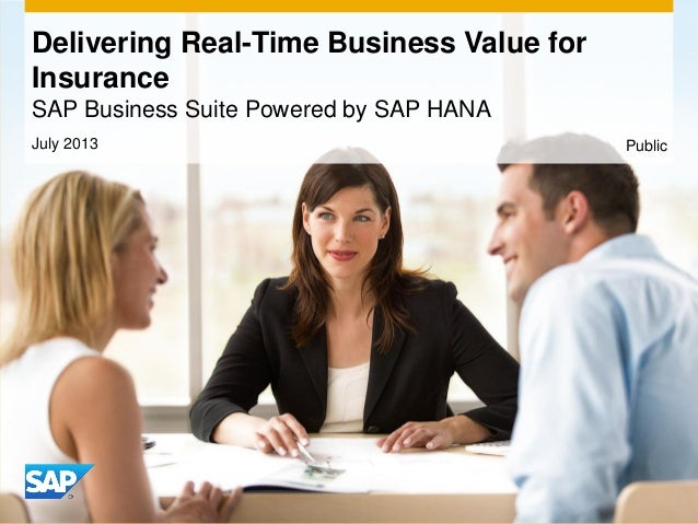 July 2013 Delivering Real-Time Business Value for Insurance SAP Business Suite Powered by SAP HANA Public