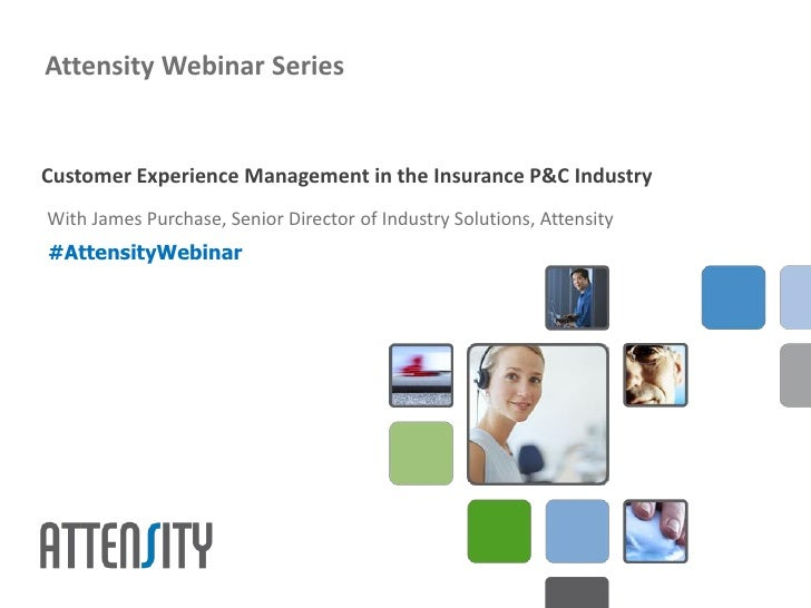 Attensity Webinar SeriesCustomer Experience Management in the Insurance P&C IndustryWith James Purchase, Senior Director o...