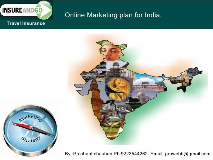 Online Marketing plan for India.Travel Insurance                   By :Prashant chauhan Ph:9223544262 Email: prowebb@gmail...