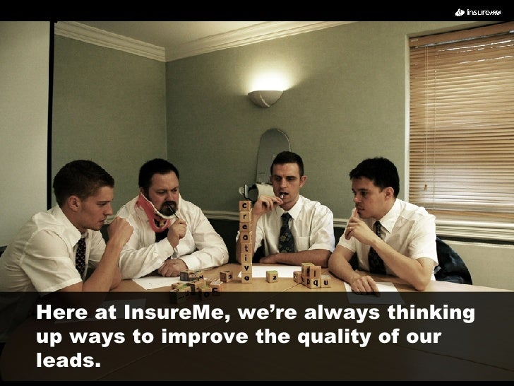 Here at InsureMe, we're always thinking up ways to improve the quality of our leads.