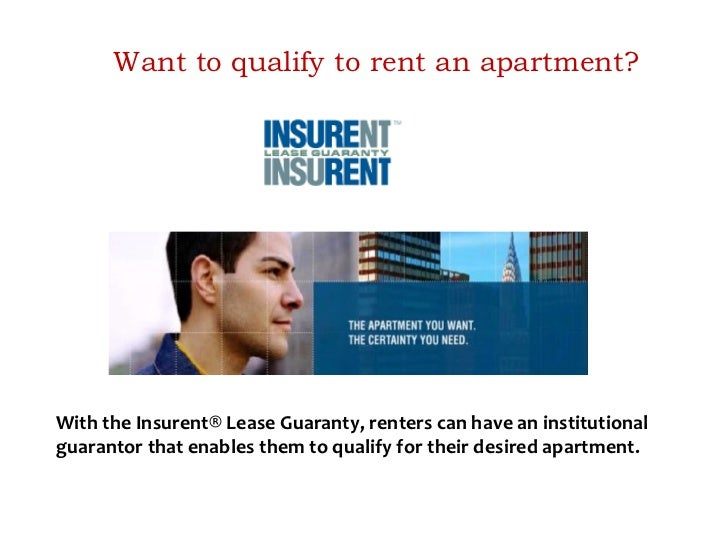 Want to qualify to rent an apartment?With the Insurent® Lease Guaranty, renters can have an institutionalguarantor that en...