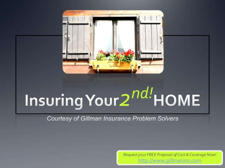 2nd!Request your FREE Proposal of Cost & Coverage Now!       http://www.gillmanins.com