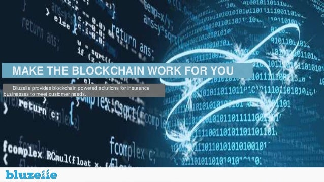 MAKE THE BLOCKCHAIN WORK FOR YOU Bluzelle provides blockchain powered solutions for insurance businesses to meet customer ...