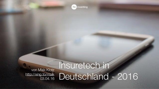 Insuretech in Deutschland - 2016 von Maik Klotz http://xing.to/maik 03.04.16