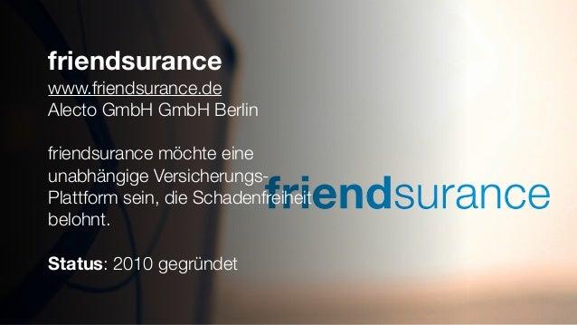 friendsurance www.friendsurance.de Alecto GmbH GmbH Berlin friendsurance möchte eine unabhängige Versicherungs- Plattform ...