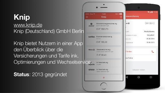 Knip www.knip.de Knip (Deutschland) GmbH Berlin Knip bietet Nutzern in einer App den Überblick über die Versicherungen und...