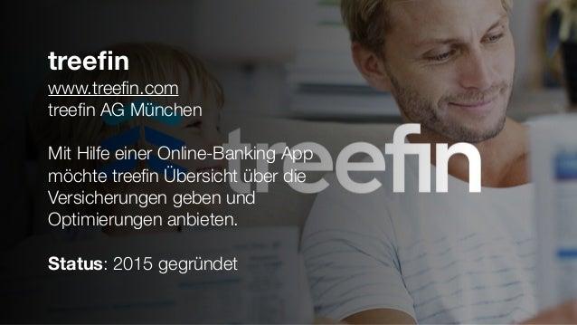 treefin www.treefin.com treefin AG München Mit Hilfe einer Online-Banking App möchte treefin Übersicht über die Versicherungen...