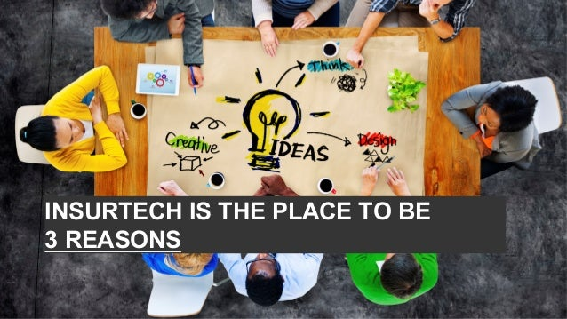 INSURTECH IS THE PLACE TO BE 3 REASONS