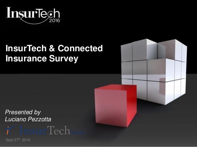 InsurTech & Connected Insurance Survey Presented by Luciano Pezzotta Sept 27th 2016