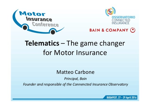 Telematics – The game changer for Motor Insurance Matteo Carbone Principal, Bain Founder and responsible of the Connencted...