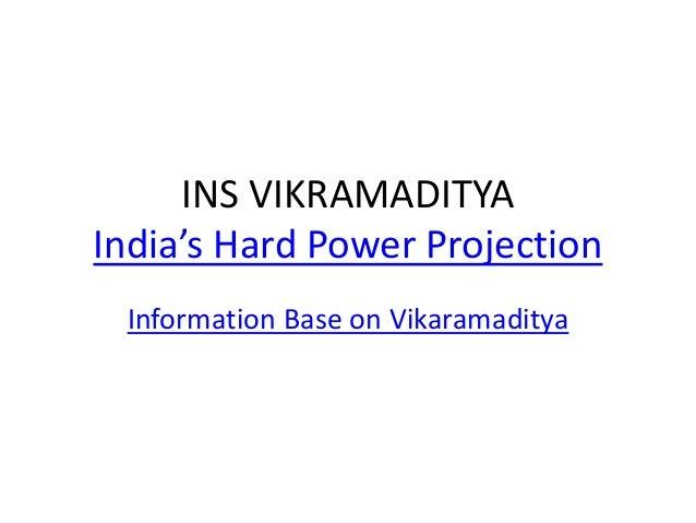 INS VIKRAMADITYA India's Hard Power Projection Information Base on Vikaramaditya