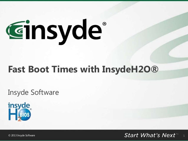 Fast Boot Times with InsydeH2O® Insyde Software  © 2013 Insyde Software  1