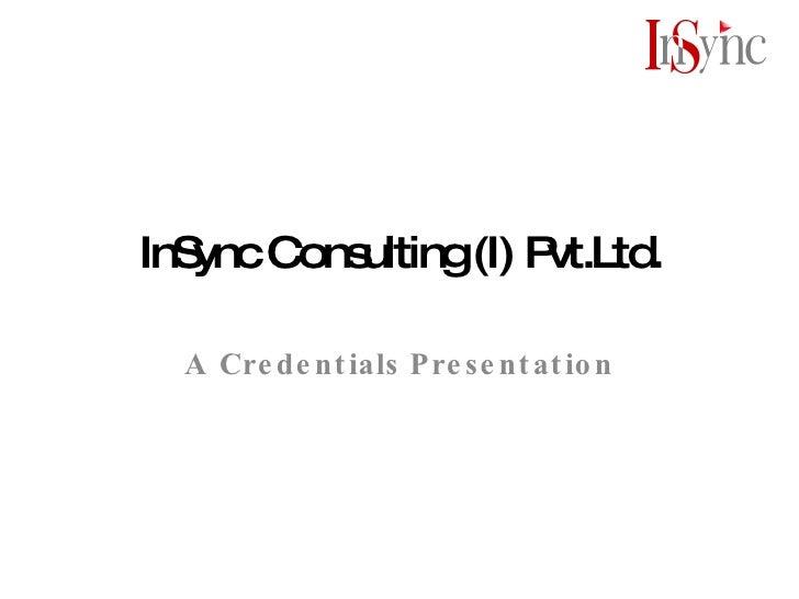 InSync Consulting (I) Pvt.Ltd. A Credentials Presentation