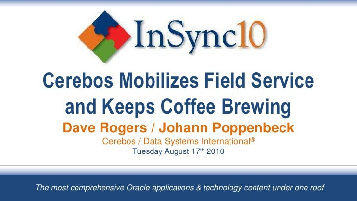 Cerebos Mobilizes Field Service     and Keeps Coffee Brewing        Dave Rogers / Johann Poppenbeck                   Cere...