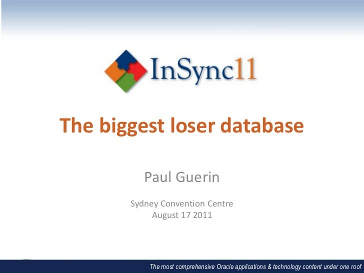 The biggest loser database<br />Paul Guerin<br />Sydney Convention Centre<br />August 17 2011<br />