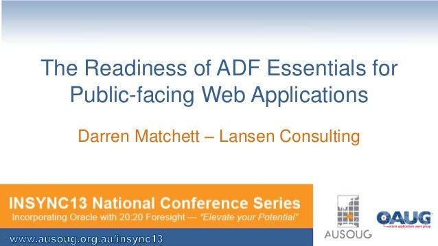 The Readiness of ADF Essentials for Public-facing Web Applications Darren Matchett – Lansen Consulting