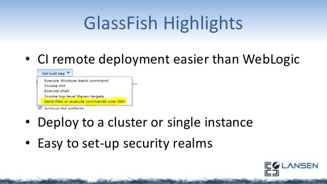 GlassFish Lowlights • No side-by-side/rolling deployments • Server needs regular maintenance – Clean-up and re-start every...