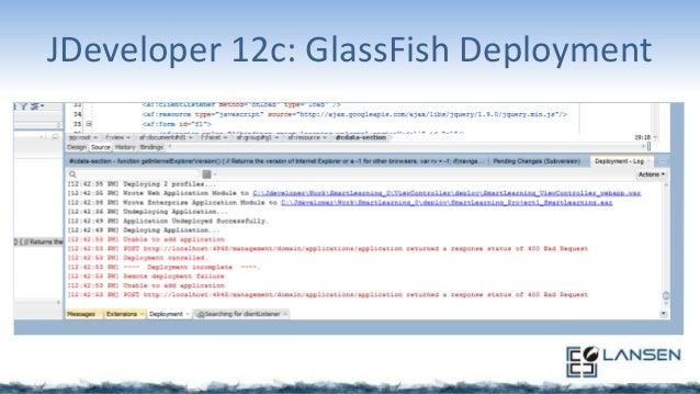 JDeveloper 12c: GlassFish Debugging • Remote debugging works just as well as WebLogic • Hot JVM deploy works a treat while...