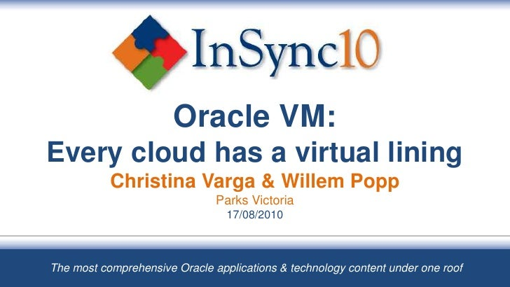 Oracle VM: Every cloud has a virtual liningChristina Varga & Willem PoppParks Victoria17/08/2010<br />The most comprehensi...