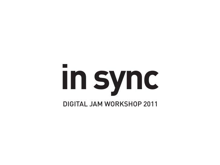 in syncDIGITAL JAM WORKSHOP 2011