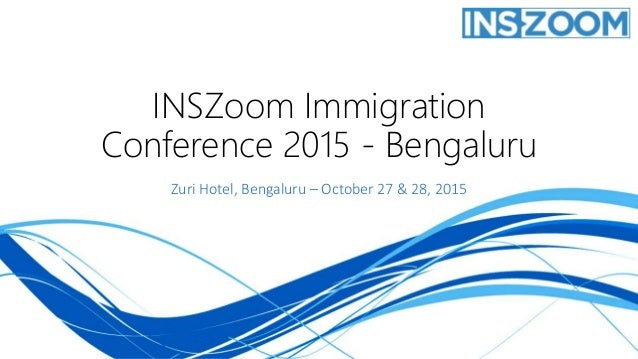 INSZoom Immigration Conference 2015 - Bengaluru Zuri Hotel, Bengaluru – October 27 & 28, 2015