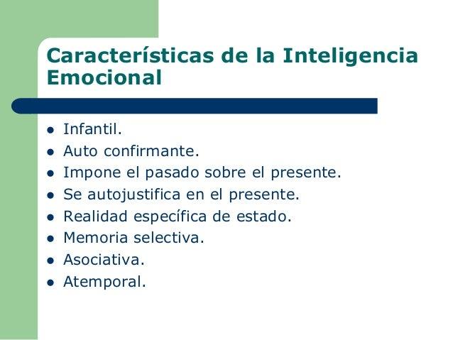 Características de la Inteligencia Emocional  Infantil.  Auto confirmante.  Impone el pasado sobre el presente.  Se au...