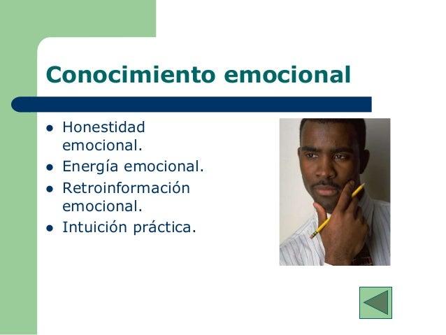 Conocimiento emocional  Honestidad emocional.  Energía emocional.  Retroinformación emocional.  Intuición práctica.
