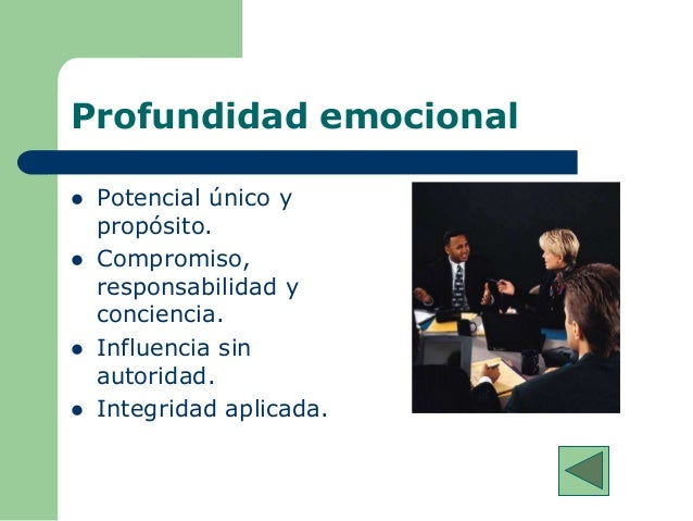 Profundidad emocional  Potencial único y propósito.  Compromiso, responsabilidad y conciencia.  Influencia sin autorida...