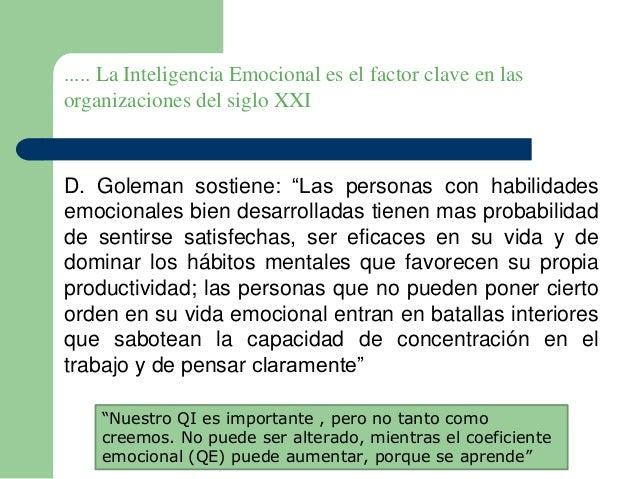 """..... La Inteligencia Emocional es el factor clave en las organizaciones del siglo XXI D. Goleman sostiene: """"Las personas ..."""