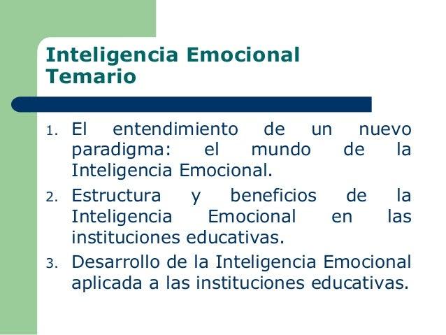 Inteligencia Emocional Temario 1. El entendimiento de un nuevo paradigma: el mundo de la Inteligencia Emocional. 2. Estruc...