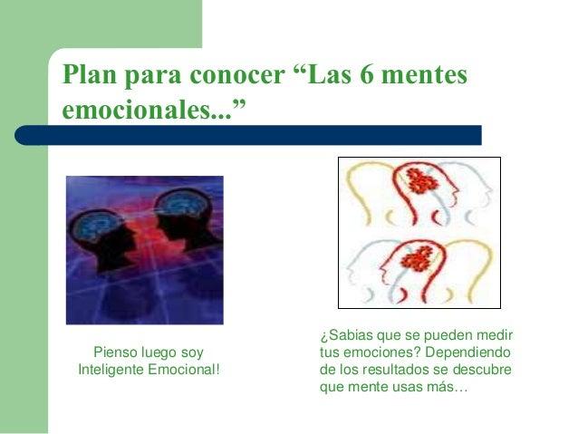 """Plan para conocer """"Las 6 mentes emocionales..."""" ¿Sabias que se pueden medir tus emociones? Dependiendo de los resultados s..."""