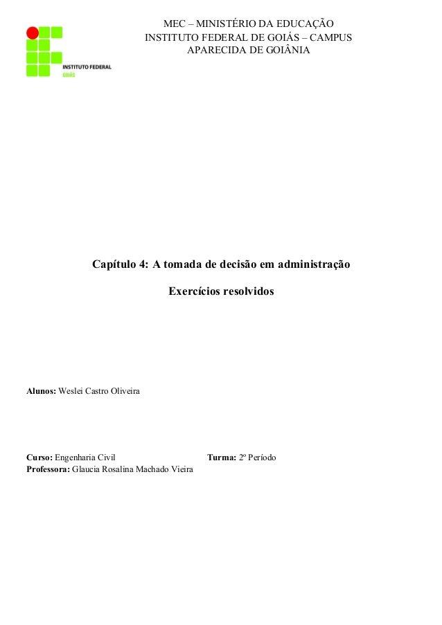 Capítulo 4: A tomada de decisão em administração Exercícios resolvidos Alunos: Weslei Castro Oliveira Curso: Engenharia Ci...