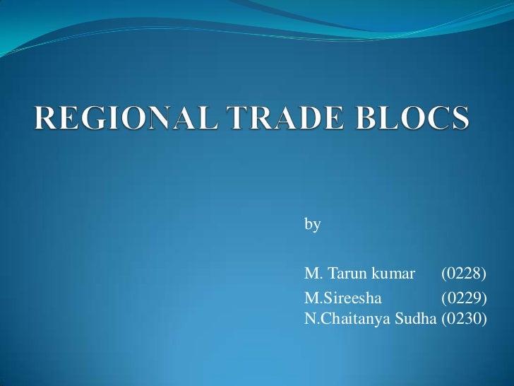 REGIONAL TRADE BLOCS<br />by<br />M. Tarunkumar      (0228)<br />M.Sireesha              (0229)              N.ChaitanyaSu...