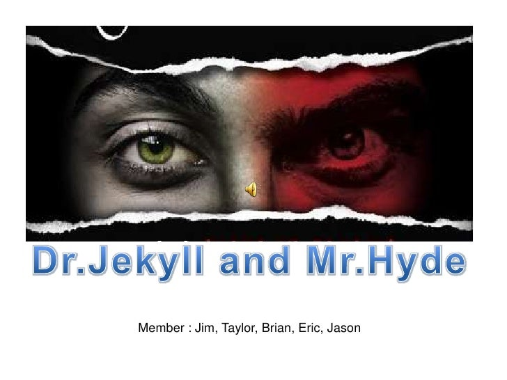 Dr.Jekyll and Mr.Hyde<br />Member : Jim, Taylor, Brian, Eric, Jason<br />