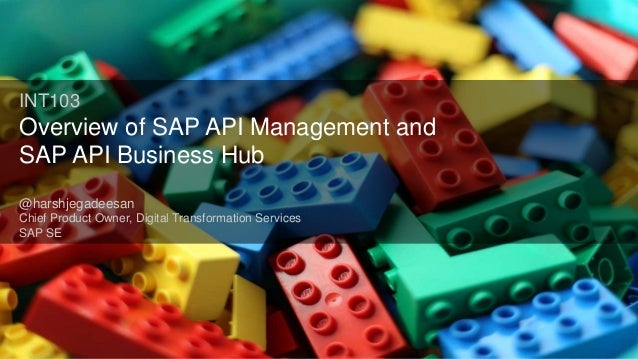 Public INT103 Overview of SAP API Management and SAP API Business Hub @harshjegadeesan Chief Product Owner, Digital Transf...