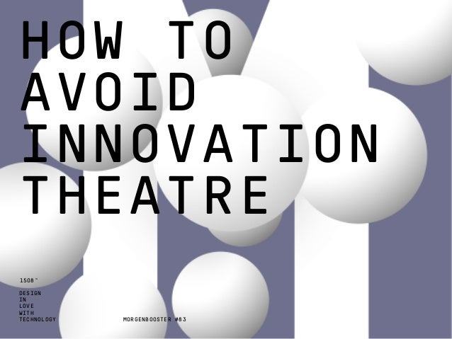 DESIGN IN LOVE WITH TECHNOLOGY 1508™ HOW TO AVOID INNOVATION THEATRE MORGENBOOSTER #83