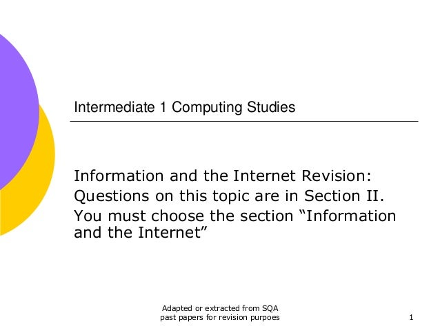 Intermediate 1 Computing StudiesInformation and the Internet Revision:Questions on this topic are in Section II.You must c...