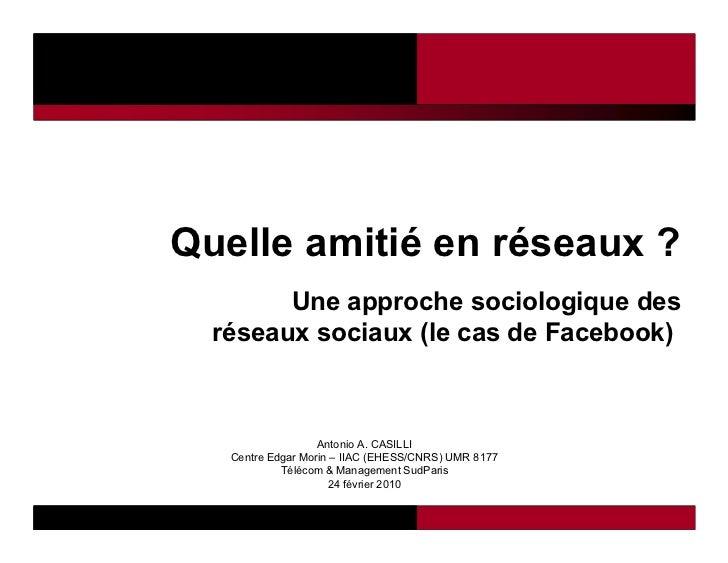 Quelle amitié en réseaux ?        Une approche sociologique des  réseaux sociaux (le cas de Facebook)                   An...
