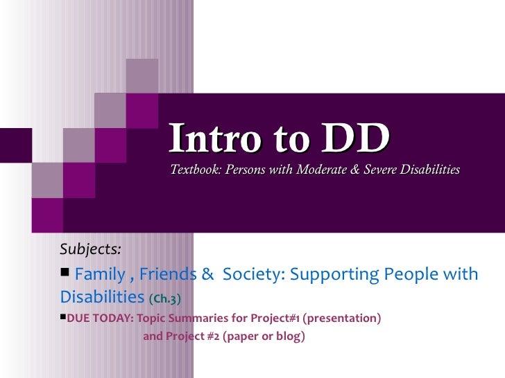 Intro to DD Textbook: Persons with Moderate & Severe Disabilities <ul><li>Subjects: </li></ul><ul><li>Family , Friends &  ...