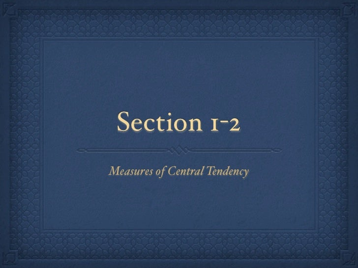 Section 1-2 Measures of Central Tendency