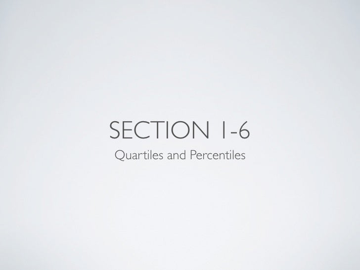 SECTION 1-6 Quartiles and Percentiles