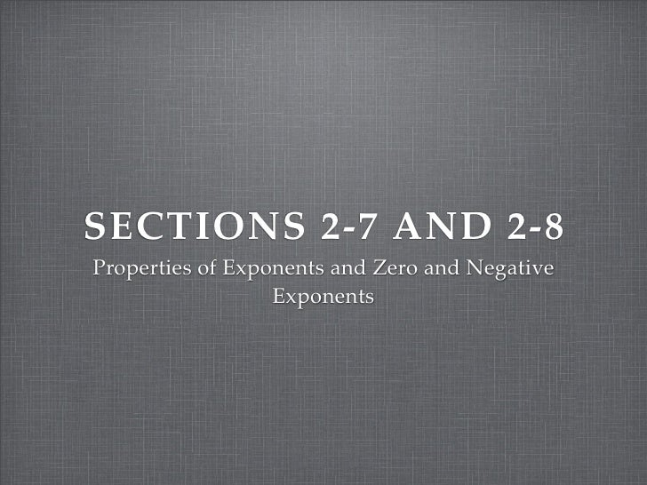 SECTIONS 2-7 AND 2-8 Properties of Exponents and Zero and Negative                   Exponents