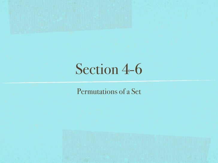 Section 4-6 Permutations of a Set
