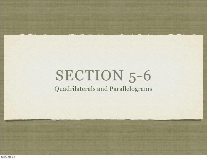 SECTION 5-6              Quadrilaterals and ParallelogramsMon, Jan 31