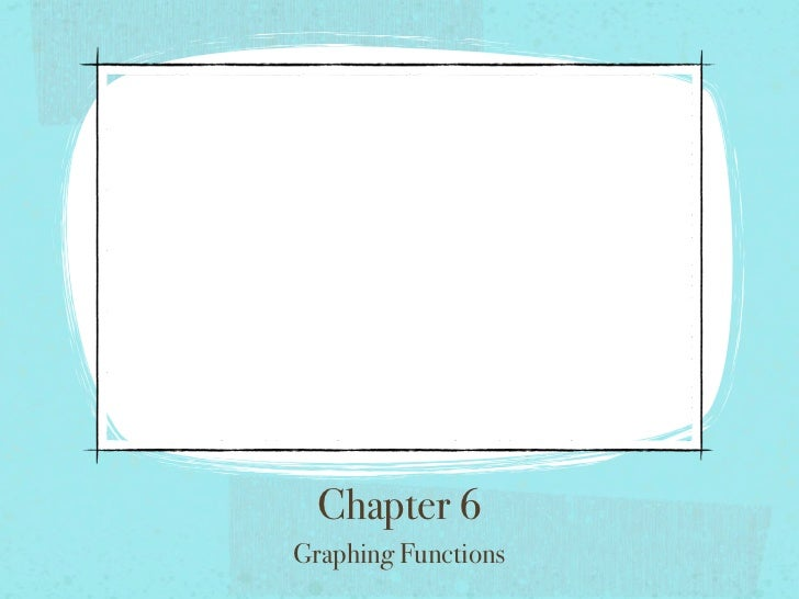 Chapter 6Graphing Functions